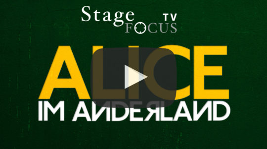 Stage Focus TV: Alice im Anderland