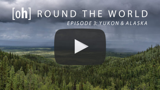 [oh] ROUND THE WORLD - Episode 3: Yukon & Alaska